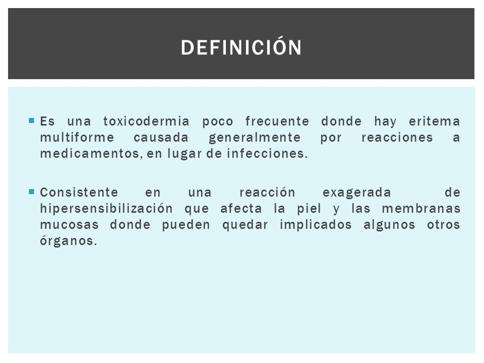  Es una toxicodermia poco frecuente donde hay eritema multiforme causada generalmente por reacciones a medicamentos, en lugar de infecciones.  Consi