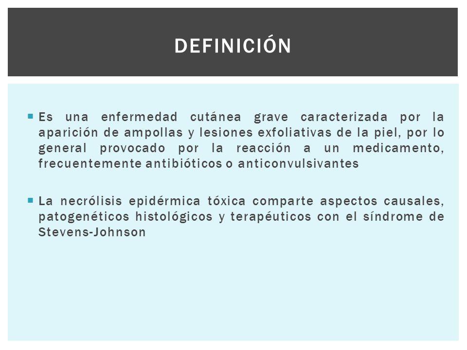  Es una enfermedad cutánea grave caracterizada por la aparición de ampollas y lesiones exfoliativas de la piel, por lo general provocado por la reacc