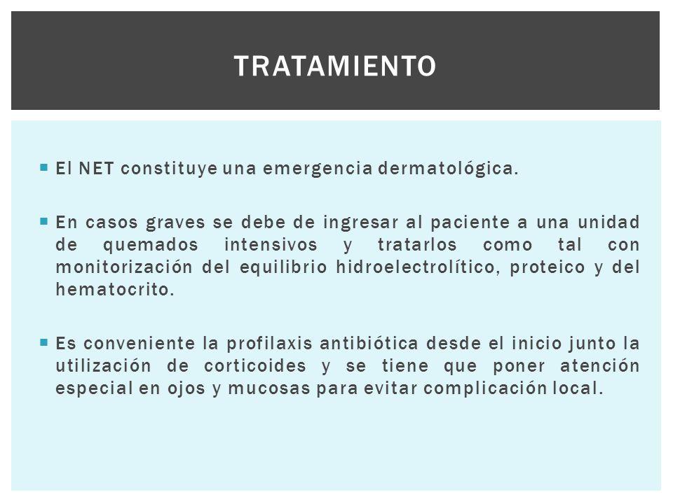  El NET constituye una emergencia dermatológica.  En casos graves se debe de ingresar al paciente a una unidad de quemados intensivos y tratarlos co