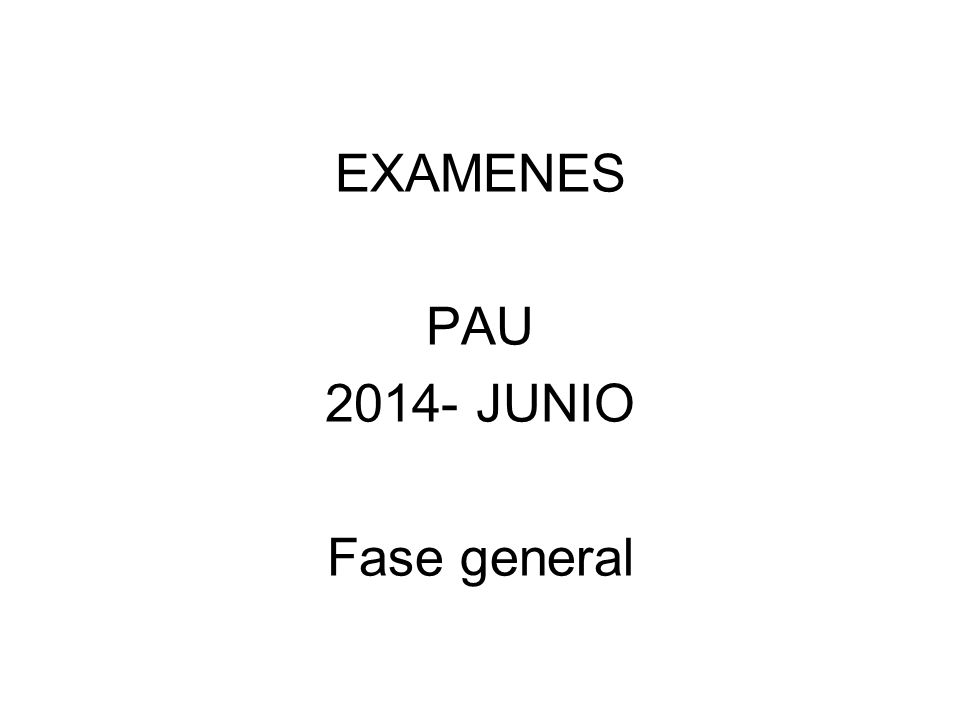 EXAMENES PAU 2014- JUNIO Fase general