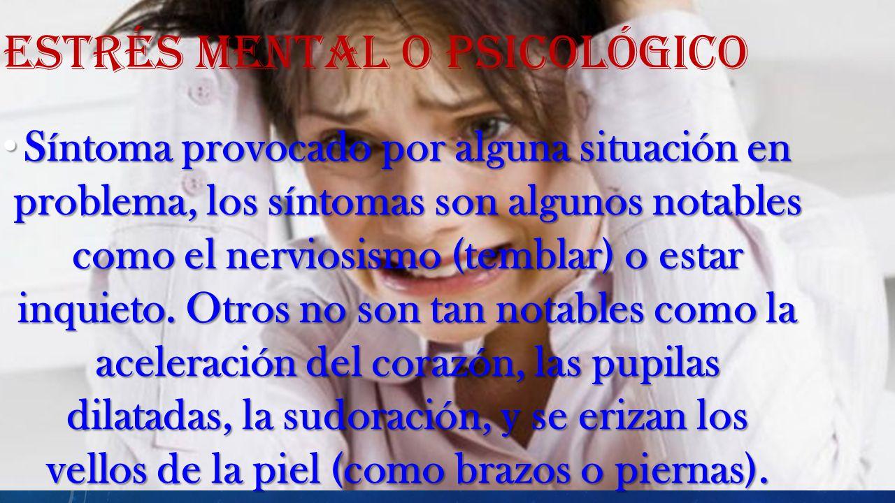 Síntoma provocado por alguna situación en problema, los síntomas son algunos notables como el nerviosismo (temblar) o estar inquieto.