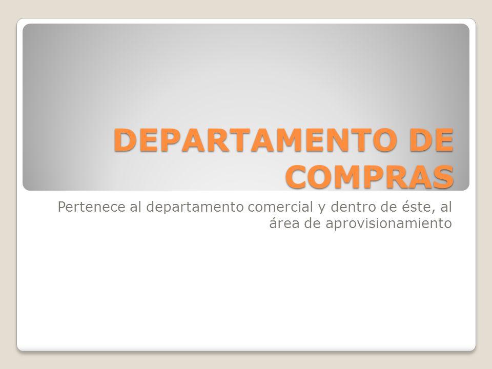 DEPARTAMENTO DE COMPRAS Pertenece al departamento comercial y dentro de éste, al área de aprovisionamiento