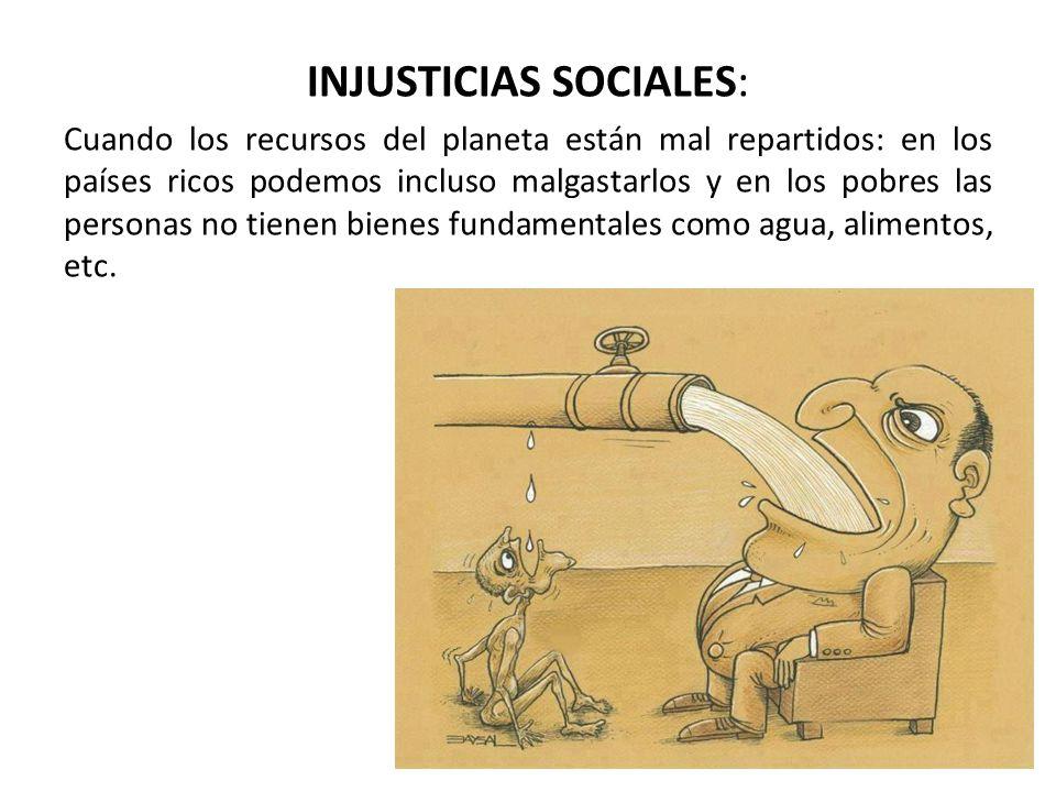 INJUSTICIAS SOCIALES: Cuando los recursos del planeta están mal repartidos: en los países ricos podemos incluso malgastarlos y en los pobres las perso