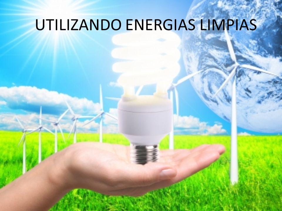 UTILIZANDO ENERGIAS LIMPIAS