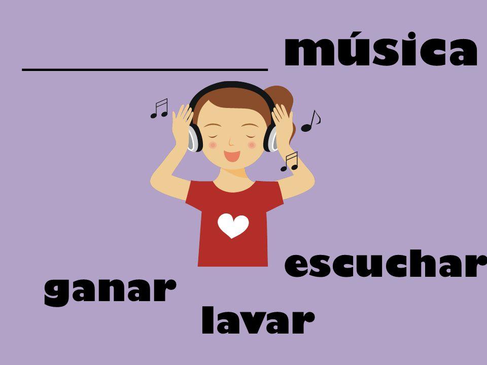 ___________ música ganar escuchar lavar