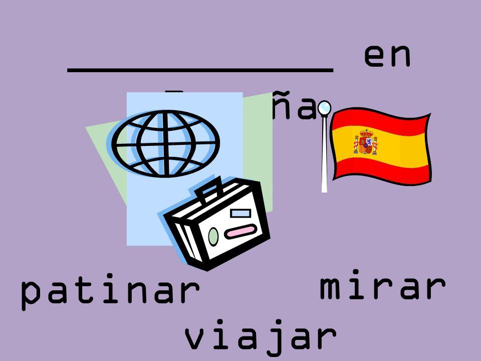 __________ en España mirar viajar patinar