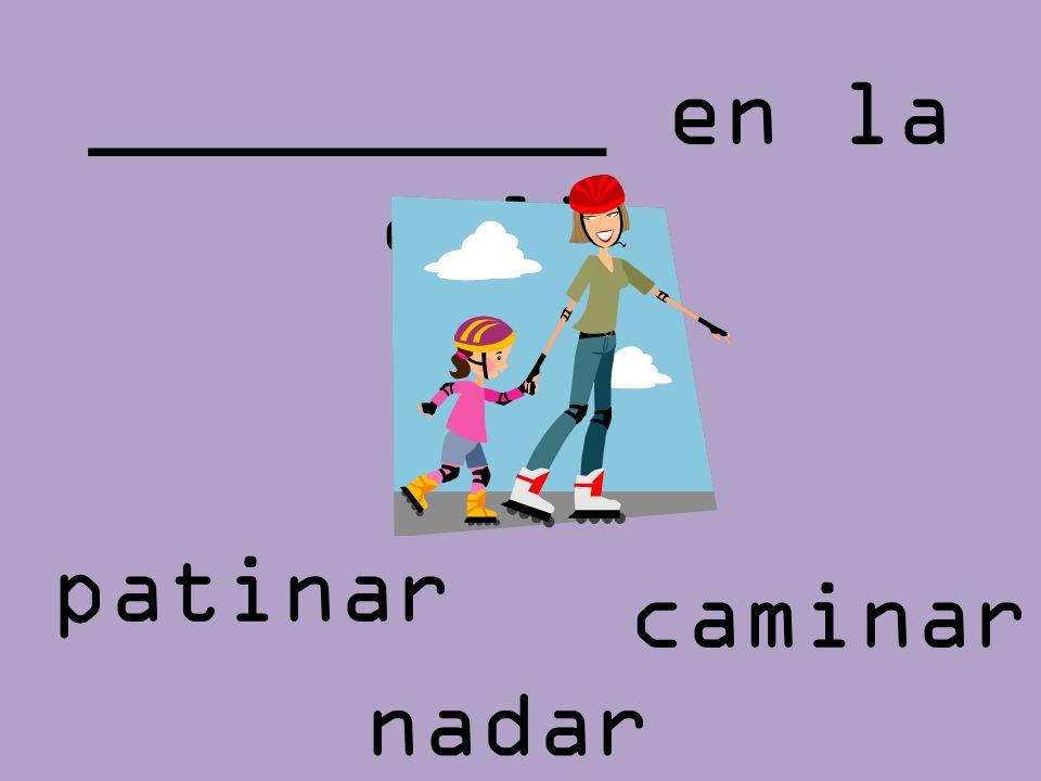 _________ en la calle nadar patinar caminar