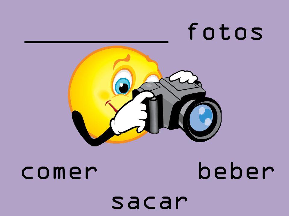 _________ fotos beber sacar comer