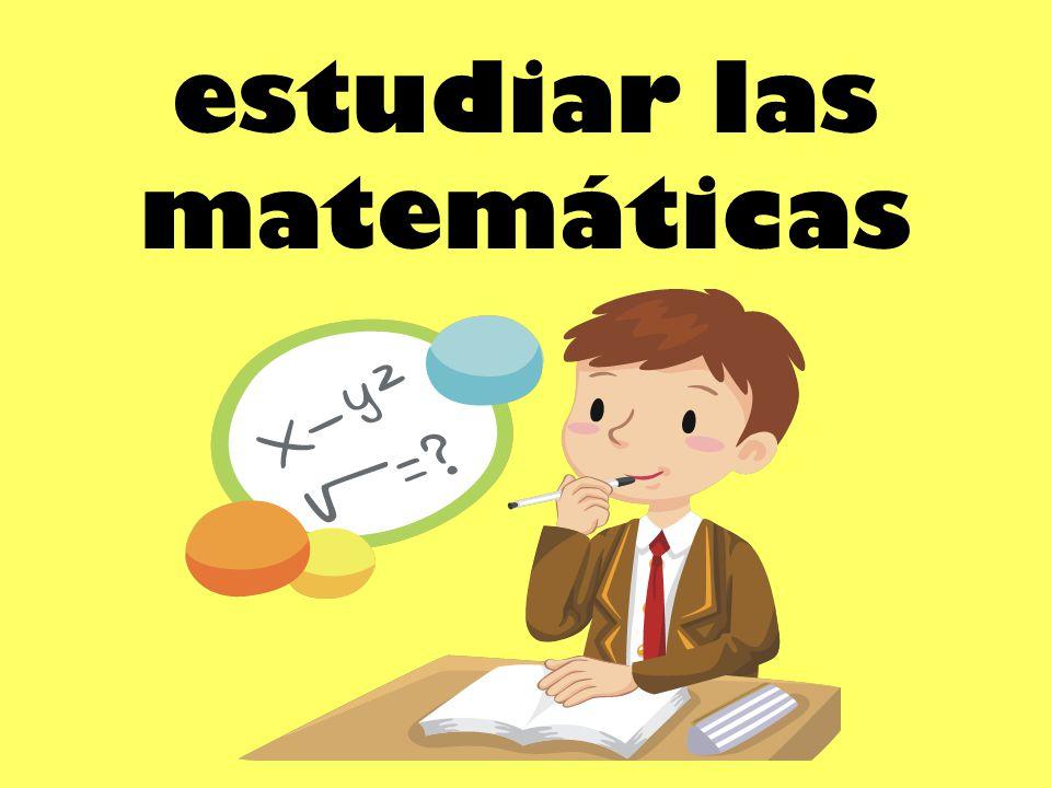 estudiar las matemáticas