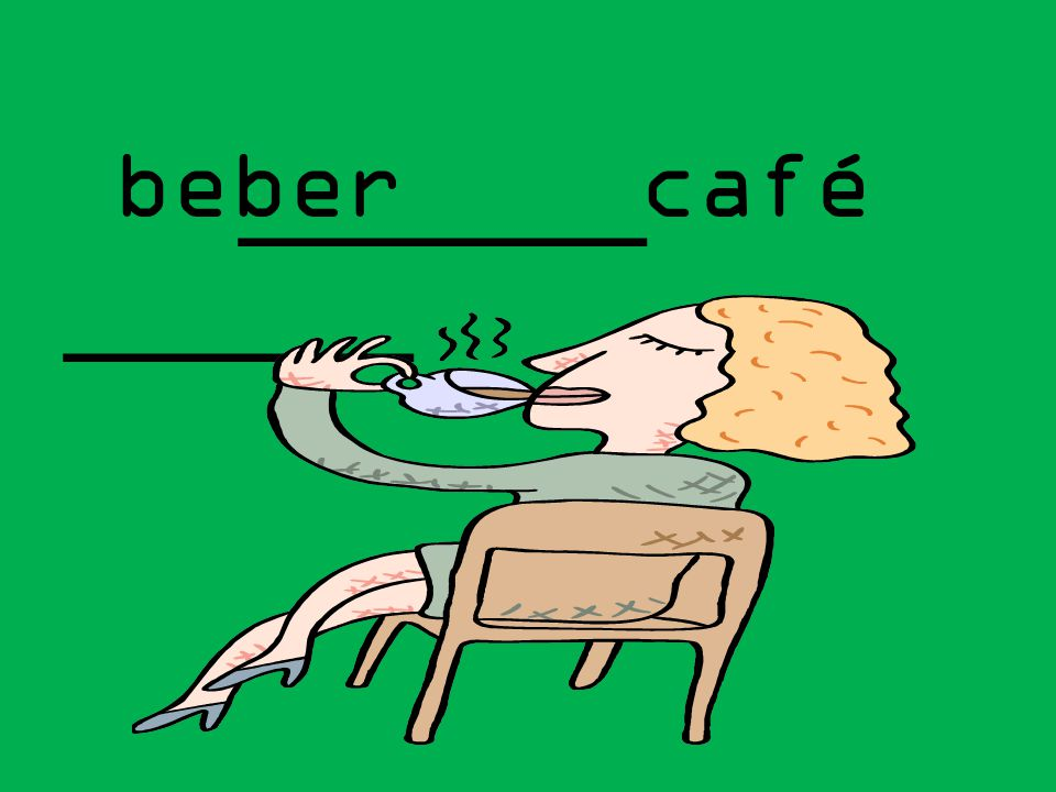 _______ ______ beber café