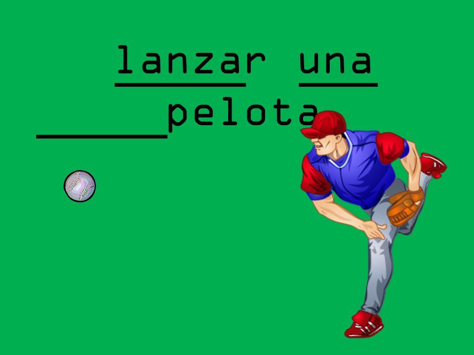 _____ ___ _____ lanzar una pelota