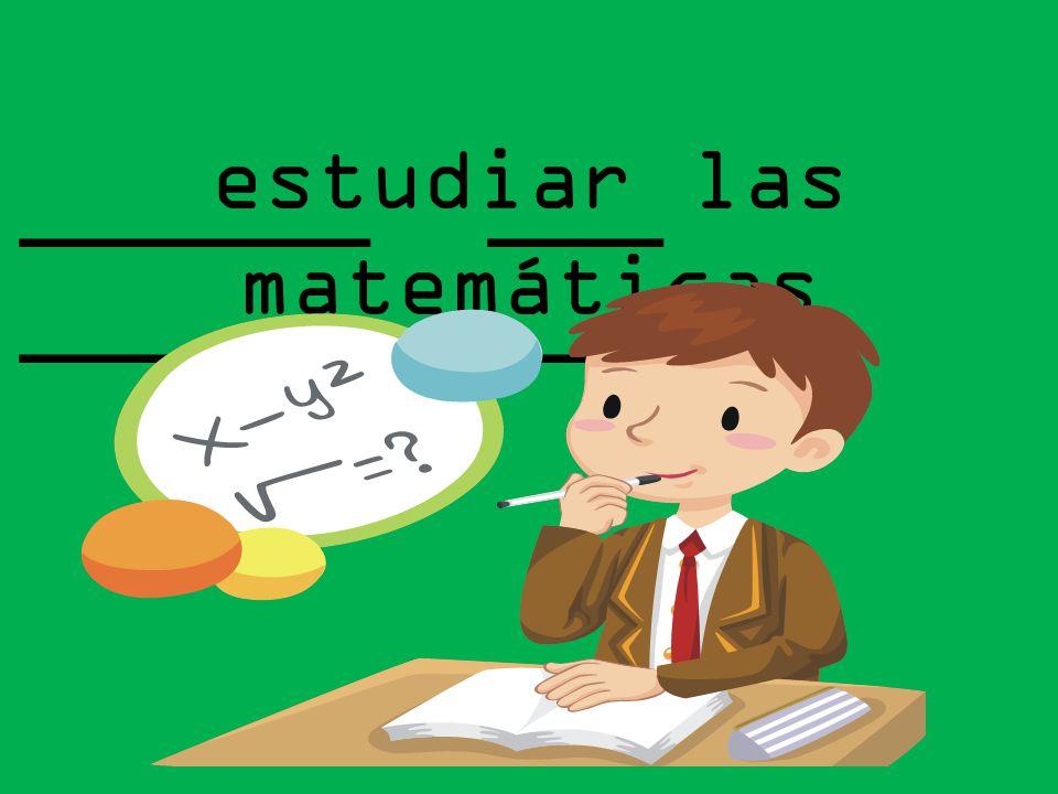 ______ ___ __________ estudiar las matemáticas