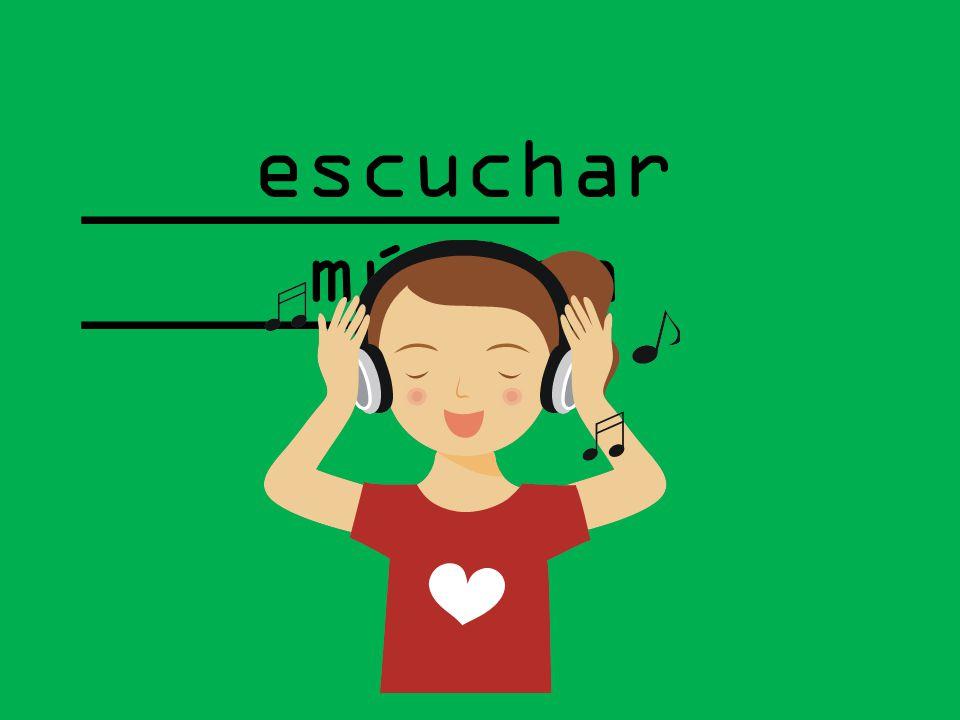 _________ ________ escuchar música
