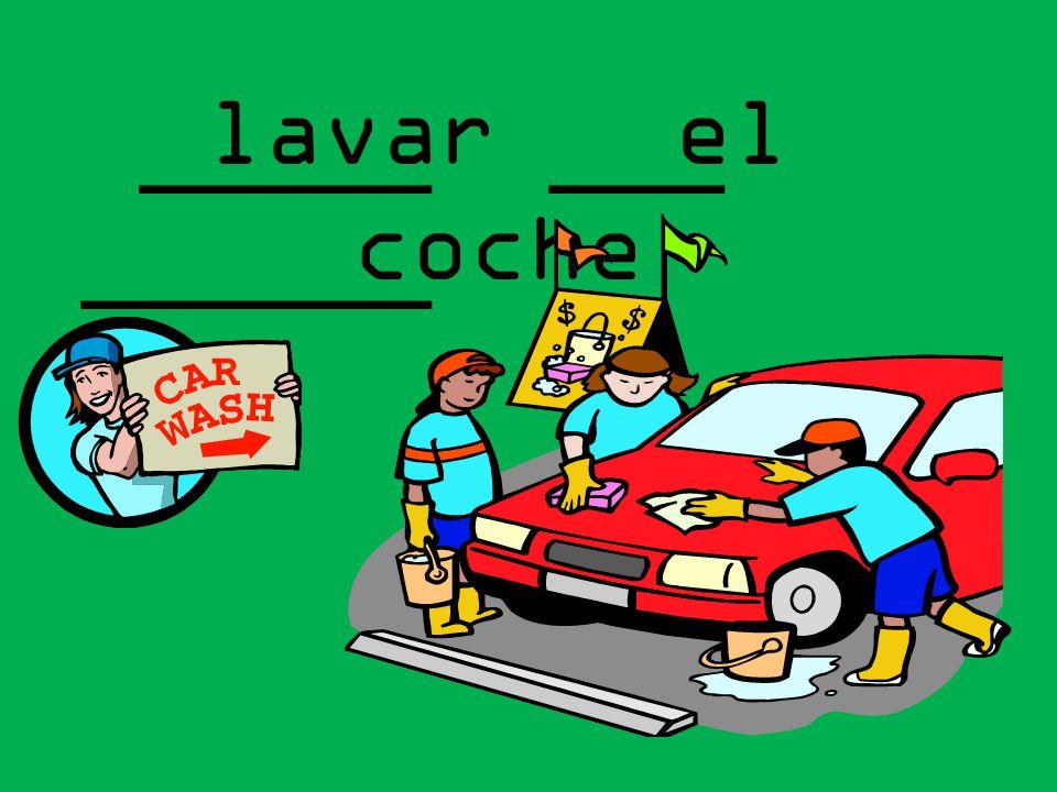 _____ ___ ______ lavar el coche