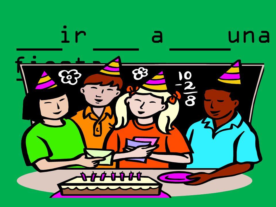 ___ ___ ____ _____ ir a una fiesta