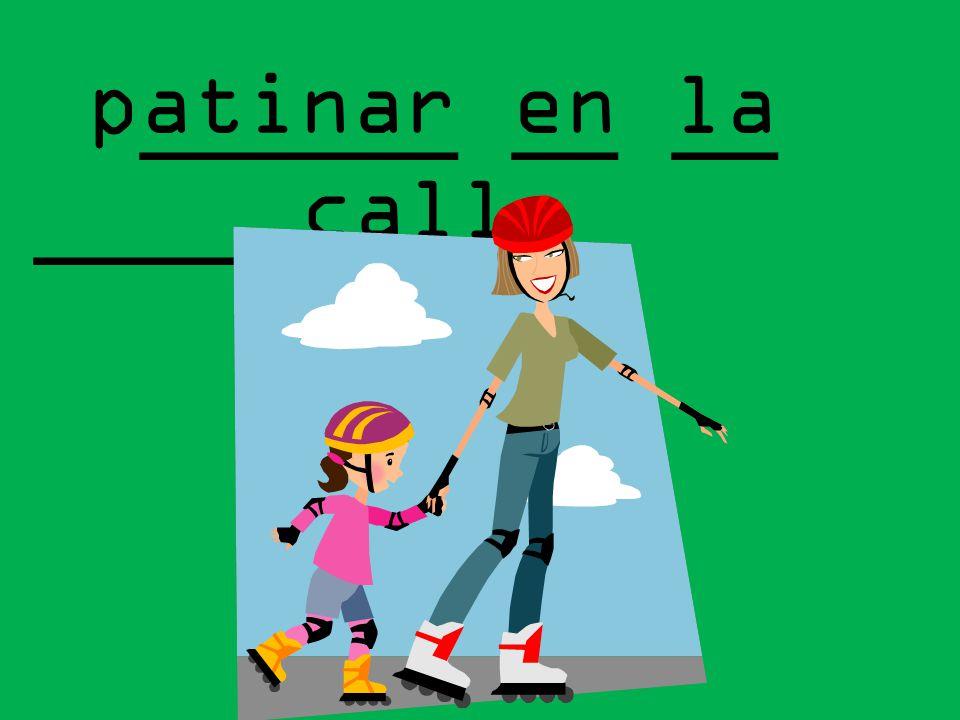 ______ __ __ _____ patinar en la calle