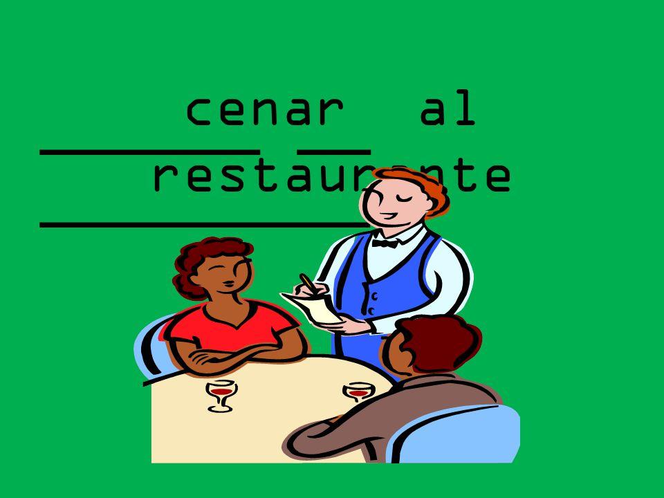 ______ __ _________ cenar al restaurante