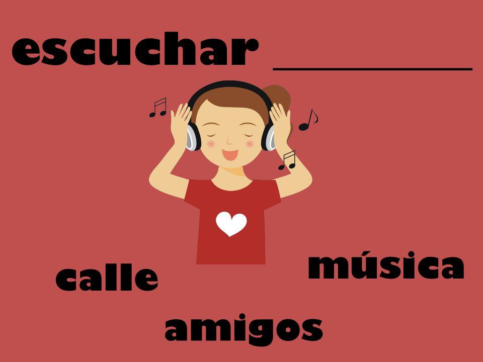 escuchar _________ calle música amigos