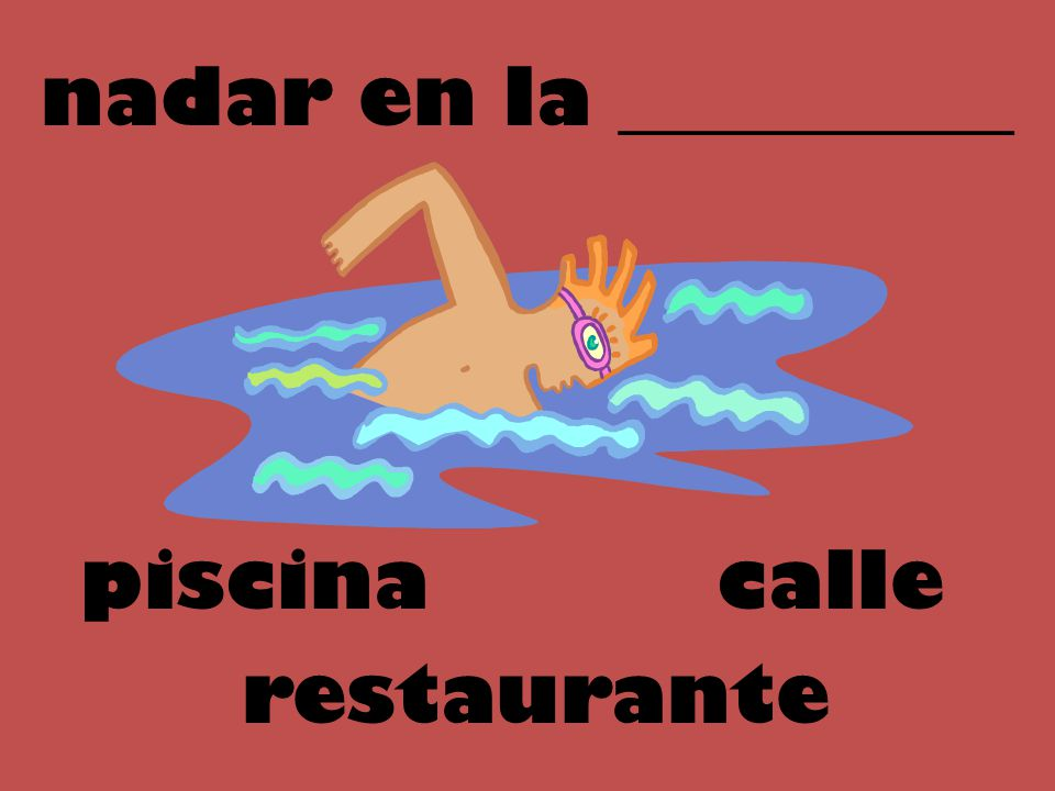 nadar en la __________ callepiscina restaurante