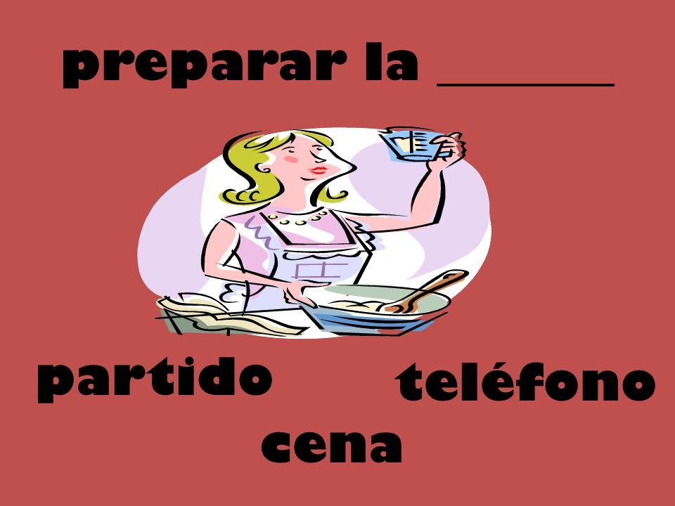 preparar la _______ teléfono cena partido