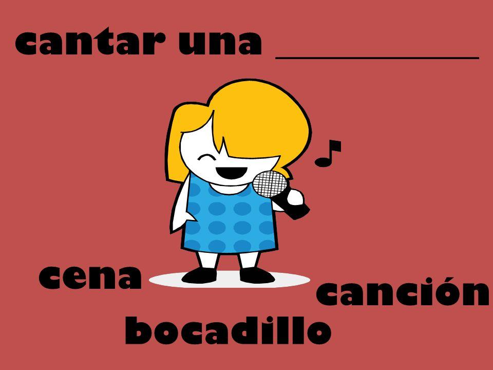 cantar una ___________ cena canción bocadillo