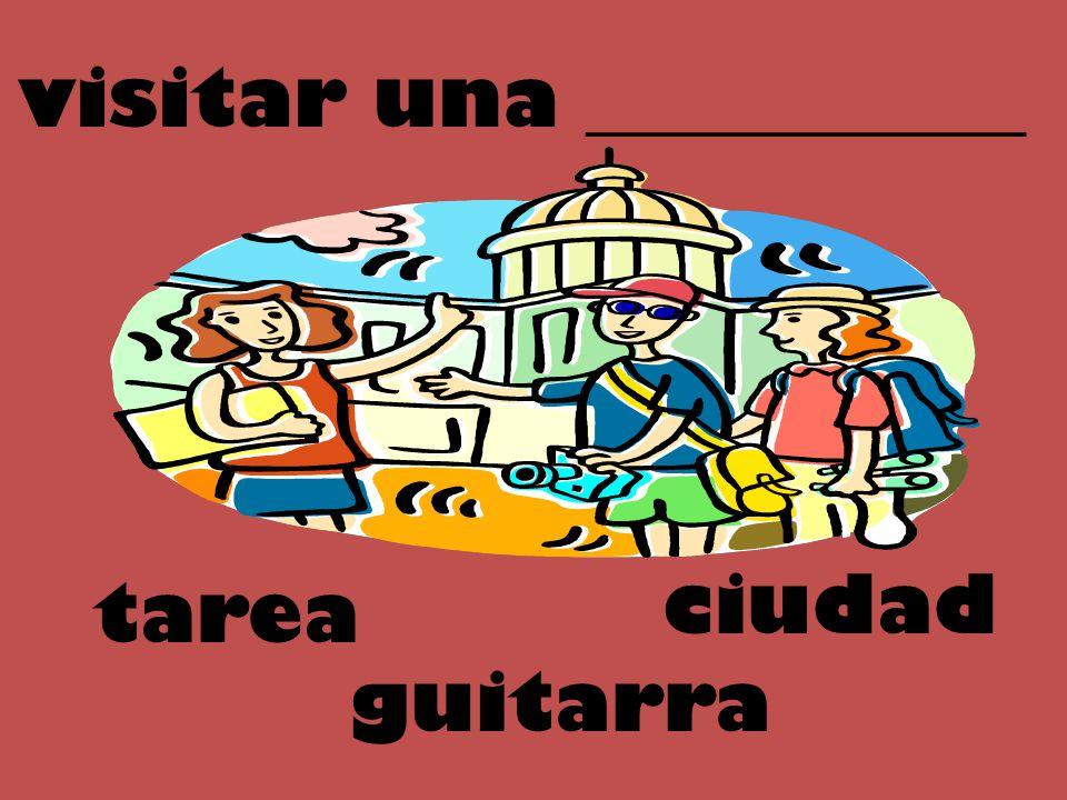 visitar una ___________ tarea ciudad guitarra