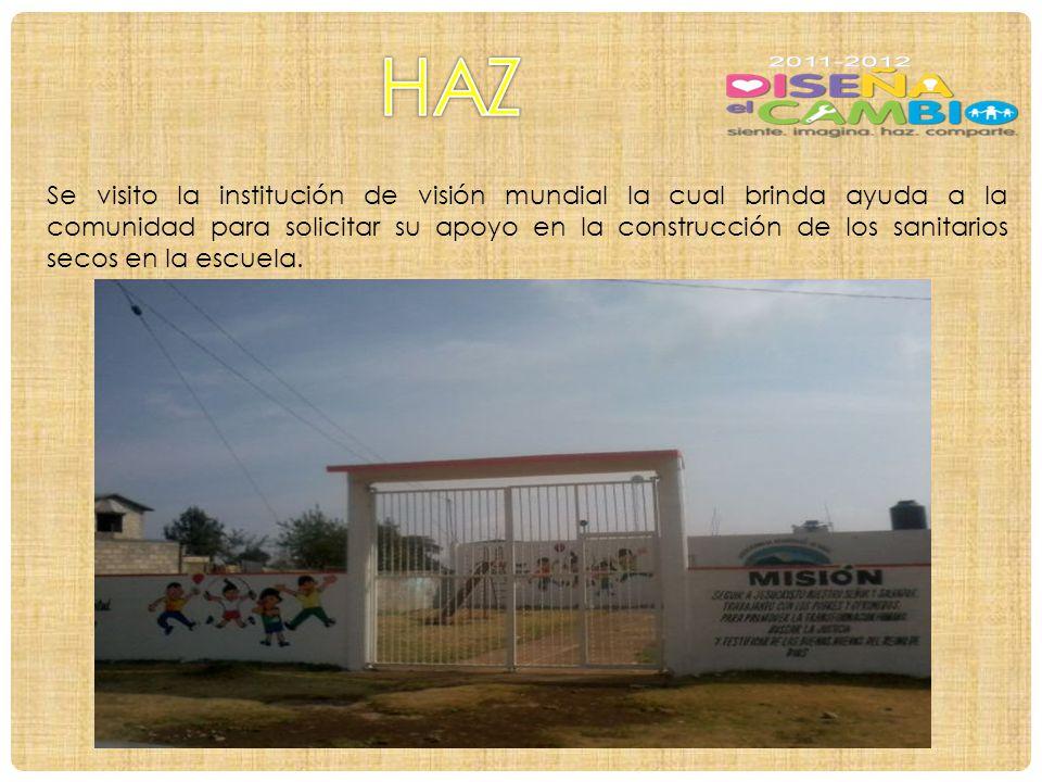 Se visito la institución de visión mundial la cual brinda ayuda a la comunidad para solicitar su apoyo en la construcción de los sanitarios secos en la escuela.