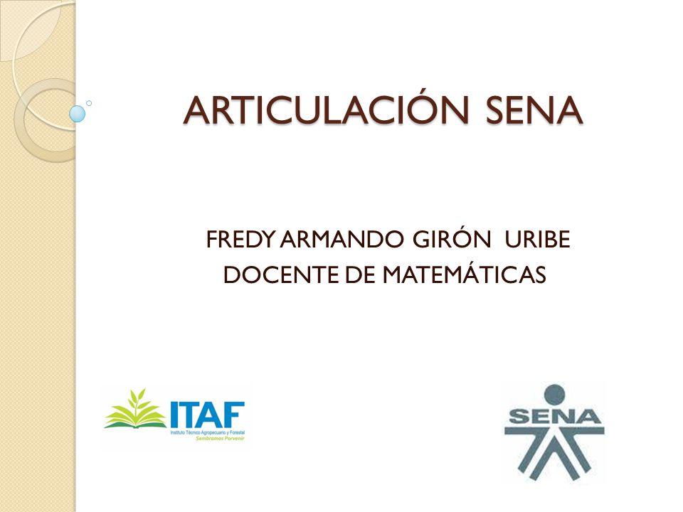 ARTICULACIÓN SENA FREDY ARMANDO GIRÓN URIBE DOCENTE DE MATEMÁTICAS
