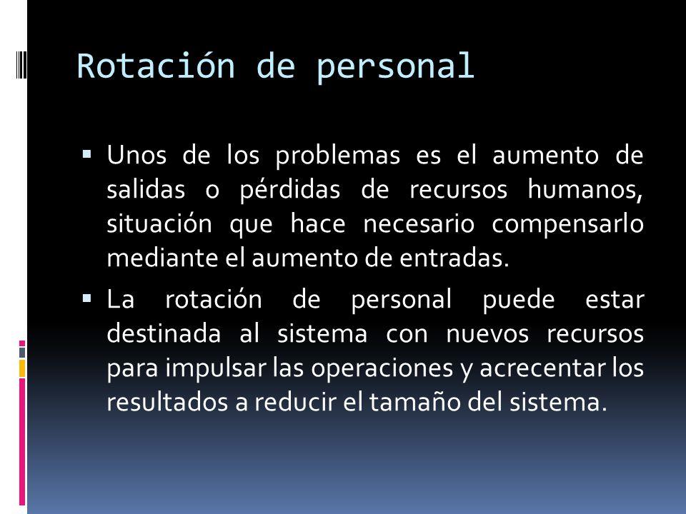 Rotación de personal  Unos de los problemas es el aumento de salidas o pérdidas de recursos humanos, situación que hace necesario compensarlo mediant