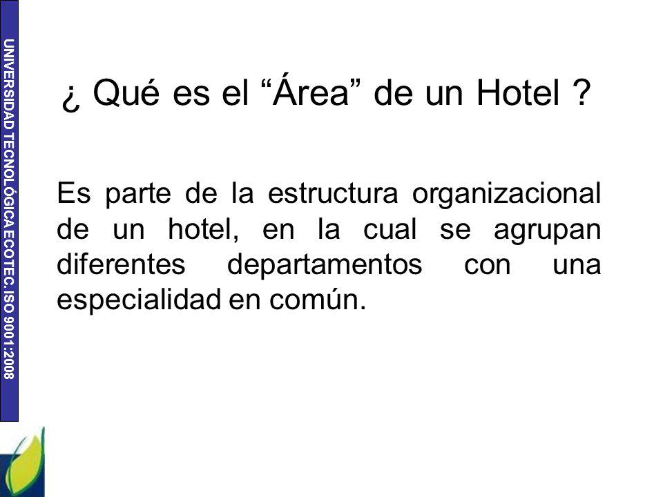 UNIVERSIDAD TECNOLÓGICA ECOTEC.ISO 9001:2008 ¿ Qué es el Área de un Hotel .