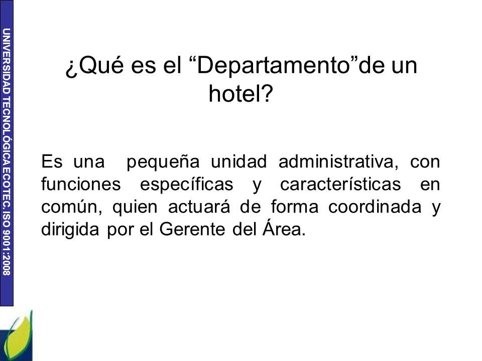 UNIVERSIDAD TECNOLÓGICA ECOTEC.ISO 9001:2008 ¿Qué es el Departamento de un hotel.