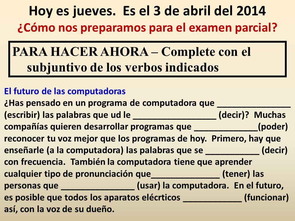 Hoy es jueves. Es el 3 de abril del 2014 ¿Cómo nos preparamos para el examen parcial.