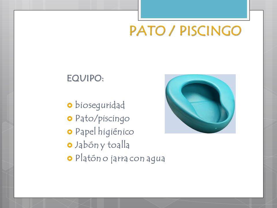 EQUIPO:  bioseguridad  Pato/piscingo  Papel higiénico  Jabón y toalla  Platón o jarra con agua PATO / PISCINGO