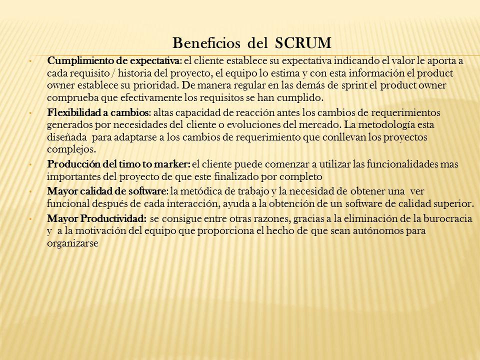 Beneficios del SCRUM Cumplimiento de expectativa: el cliente establece su expectativa indicando el valor le aporta a cada requisito / historia del proyecto, el equipo lo estima y con esta información el product owner establece su prioridad.