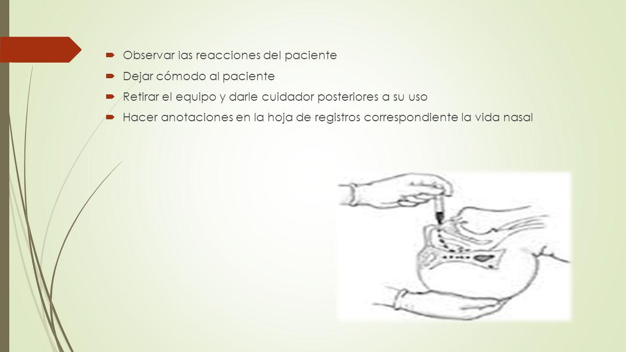  Observar las reacciones del paciente  Dejar cómodo al paciente  Retirar el equipo y darle cuidador posteriores a su uso  Hacer anotaciones en la hoja de registros correspondiente la vida nasal