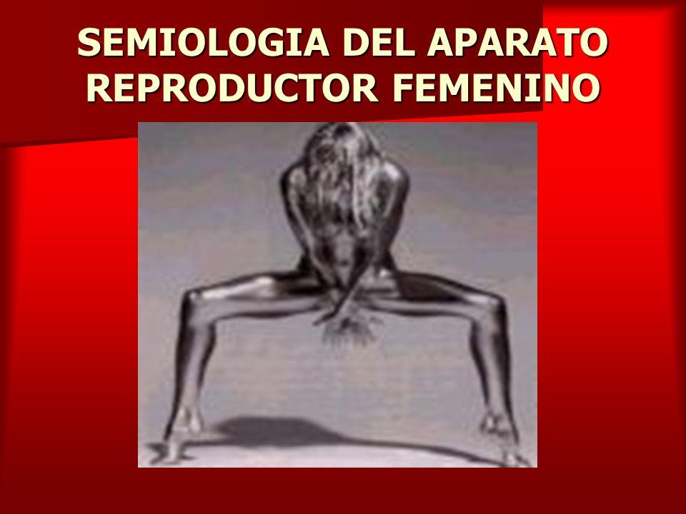 SEMIOLOGIA DEL APARATO REPRODUCTOR FEMENINO