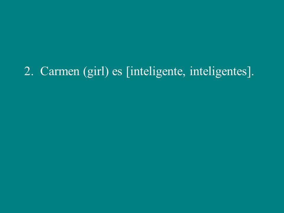 2. Carmen (girl) es [inteligente, inteligentes].