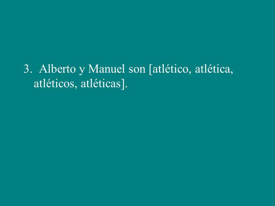3. Alberto y Manuel son [atlético, atlética, atléticos, atléticas].