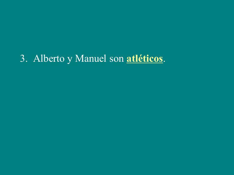 3. Alberto y Manuel son atléticos.