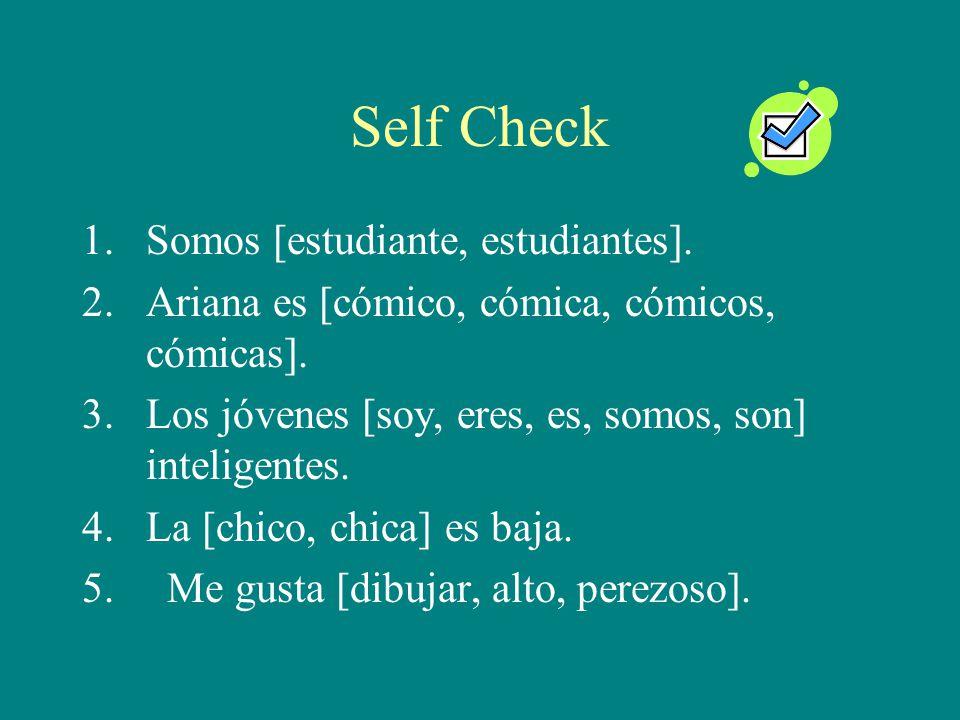 Self Check 1.Somos [estudiante, estudiantes]. 2.Ariana es [cómico, cómica, cómicos, cómicas].