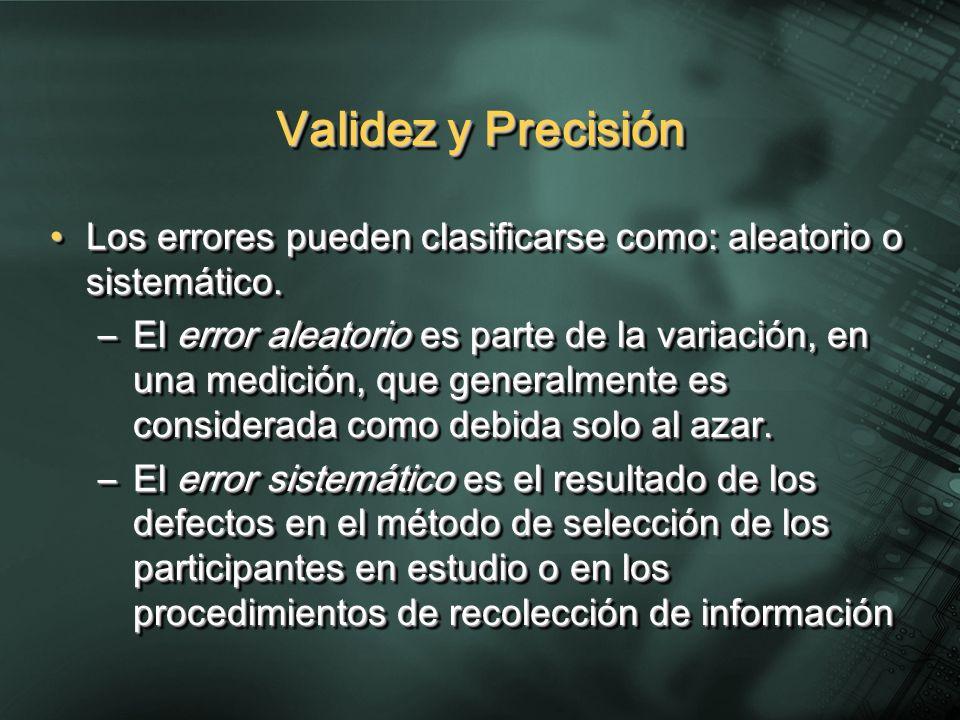 Validez y Precisión Los errores pueden clasificarse como: aleatorio o sistemático.Los errores pueden clasificarse como: aleatorio o sistemático.
