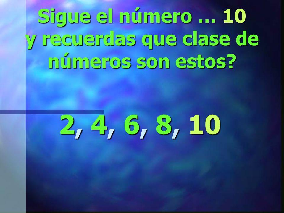 Ahora vamos a practicar patrones con números… 2, 4, 6, 8, __