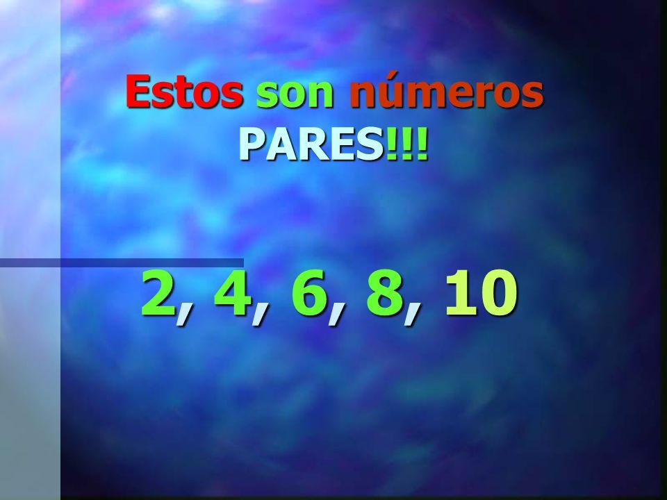 Sigue el número … 10 y recuerdas que clase de números son estos 2, 4, 6, 8, 10
