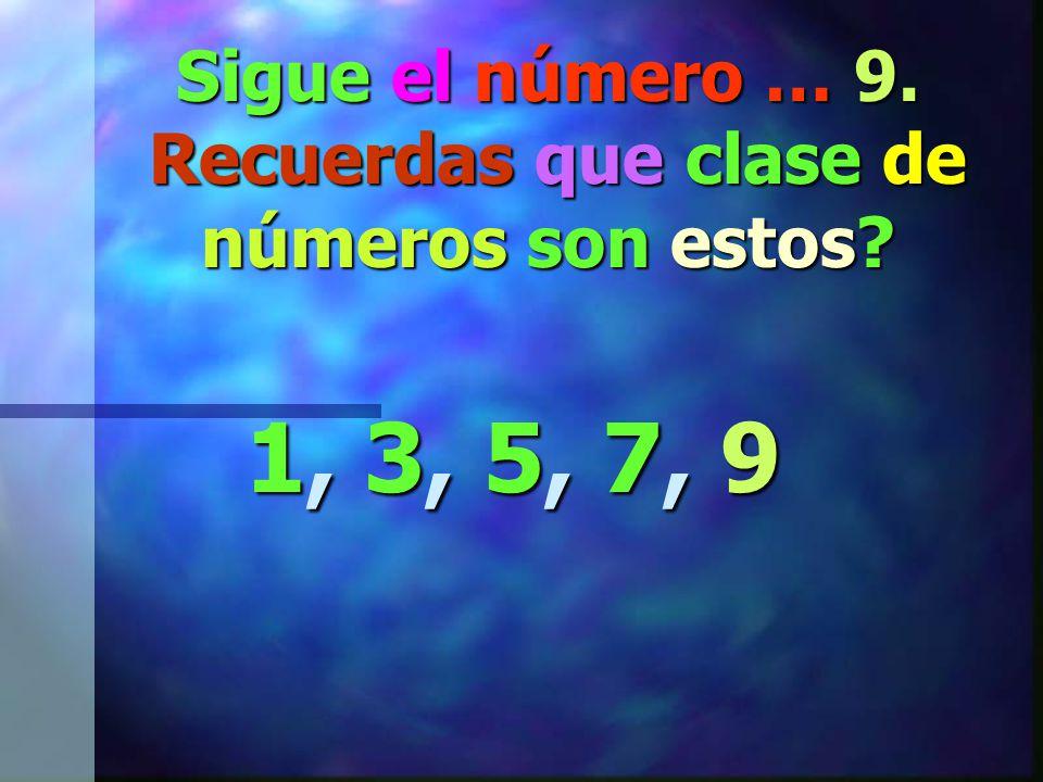 Ahora fijate en el siguiente patrón… 1, 3, 5, 7, __