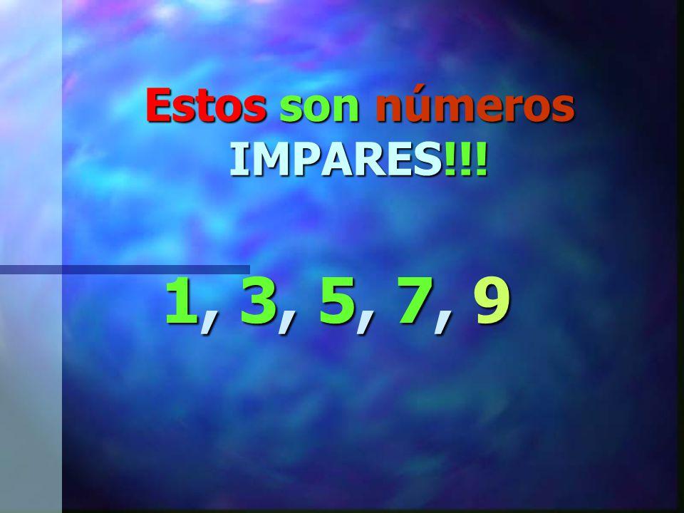 Sigue el número … 9. Recuerdas que clase de números son estos 1, 3, 5, 7, 9
