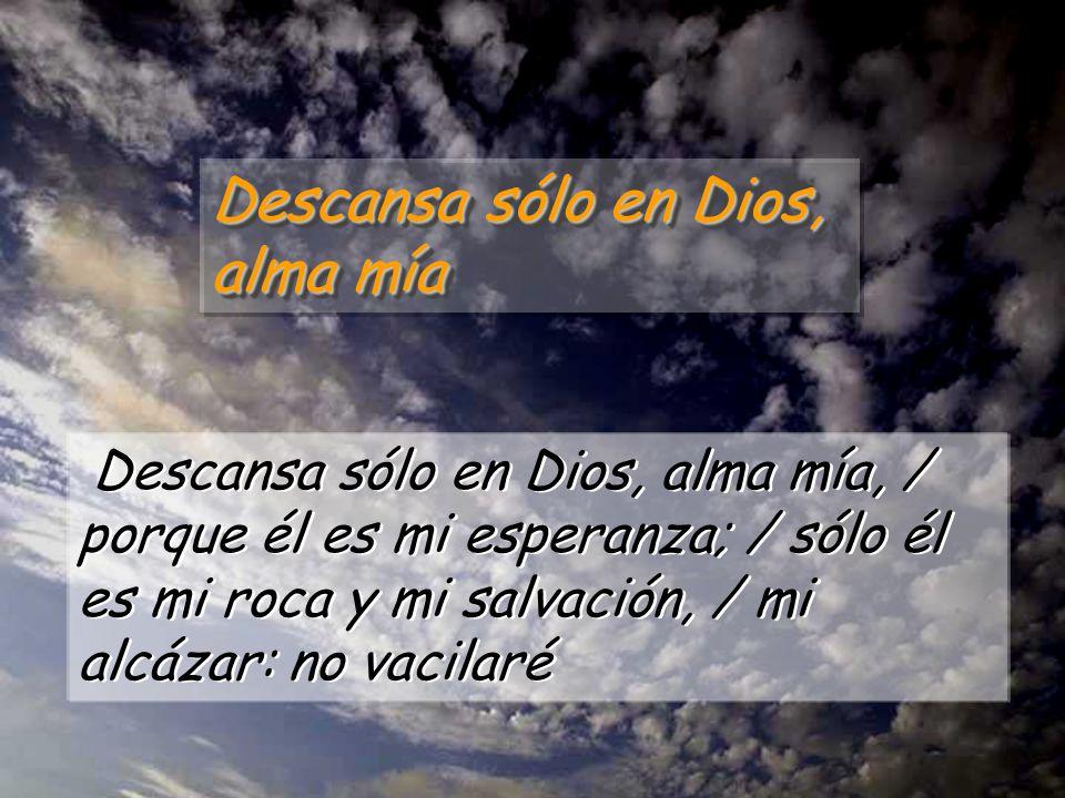 Resultado de imagen para Descansa sólo en Dios, alma mía  V/. Sólo en Dios descansa mi alma