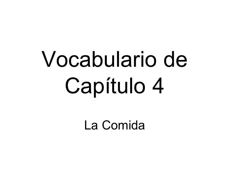 Vocabulario de Capítulo 4 La Comida