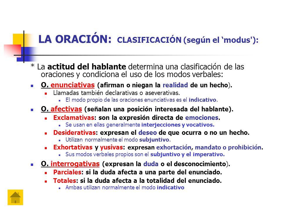 LA ORACIÓN: CLASIFICACIÓN (según el 'modus ): * La actitud del hablante determina una clasificación de las oraciones y condiciona el uso de los modos verbales: O.