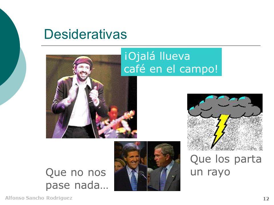Alfonso Sancho Rodríguez 11 Desiderativas (optativas) Expresan un deseo Entonación próxima a las exclamativas Verbo en subjuntivo Muy relacionadas con las imperativas