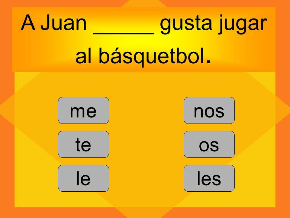 A Juan _____ gusta jugar al básquetbol. me te le nos os les